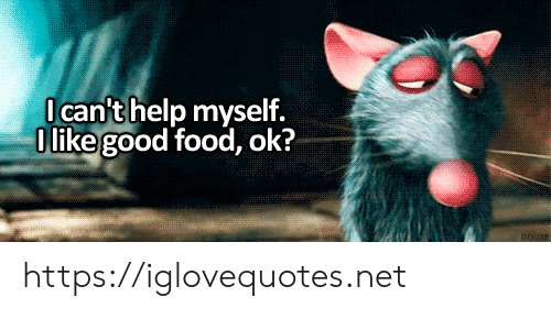 Food, Good, and Net: Ican'thelp myself.  Olike good food, ok?  DOUXE https://iglovequotes.net