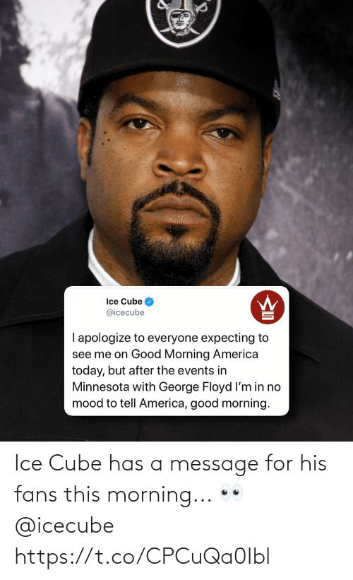 ice: Ice Cube has a message for his fans this morning... 👀 @icecube https://t.co/CPCuQa0Ibl