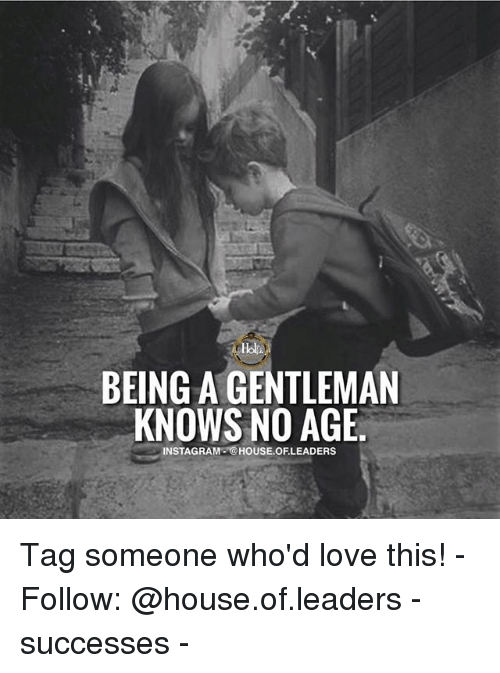 Gentlemane: icl  BEING A GENTLEMAN  KNOWS NO AGE.  INSTAGRAM @HOUSE.OFLEADERS Tag someone who'd love this! - Follow: @house.of.leaders - successes -