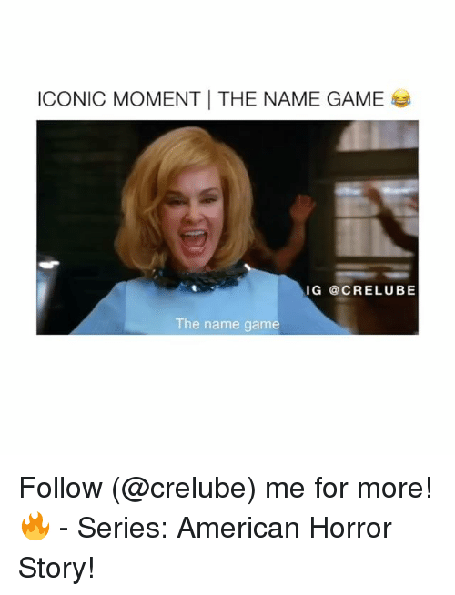 american horror: ICONIC MOMENT THE NAME GAME  IG @CRELUBE  The name game Follow (@crelube) me for more! 🔥 - Series: American Horror Story!