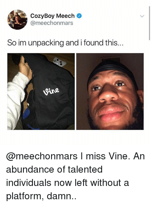 Vine, Dank Memes, and Meech: IDa  CozyBoy Meech  @meechonmars  So im unpacking and i found this...  ine @meechonmars I miss Vine. An abundance of talented individuals now left without a platform, damn..