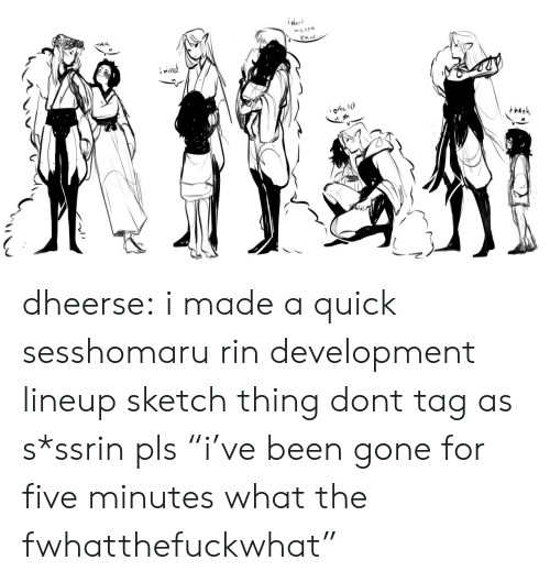 """Target, Tumblr, and Blog: ident  nanna  eav dheerse: i made a quick sesshomaru rin development lineup sketch thing dont tag as s*ssrin pls """"i've been gone for five minutes what the fwhatthefuckwhat"""""""