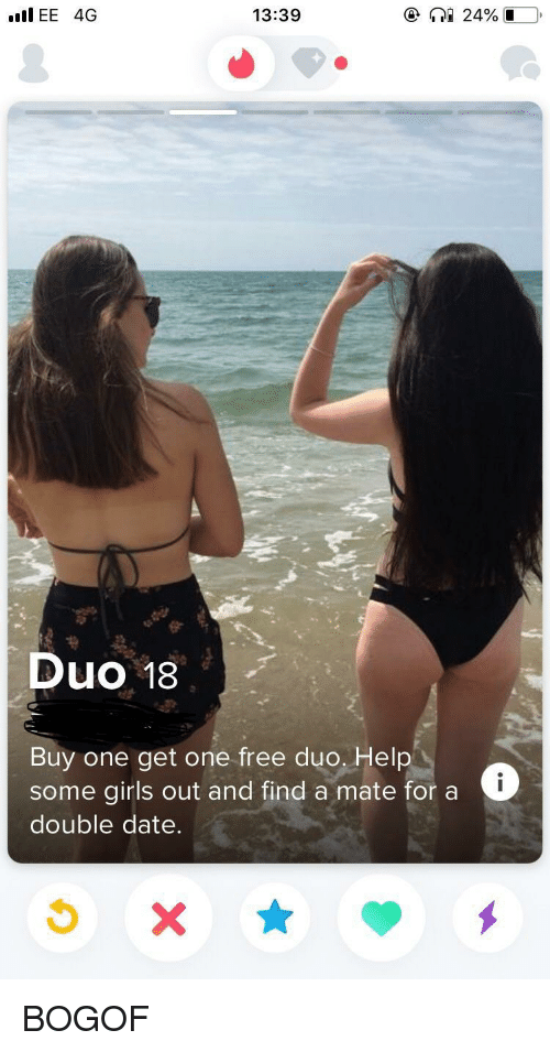 some girls: IEE 4G  13:39  Duo 18  Buy one get one free duo. Hel  some girls out and find a mate for a  double date. BOGOF
