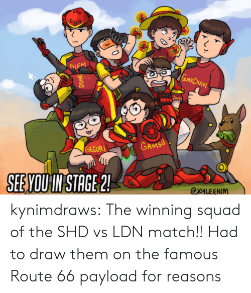 Squad, Tumblr, and Blog: IEM  ARD  SEEYQUIN STACE2  YOUIN STAGE  OKYLEENIM kynimdraws:  The winning squad of the SHD vs LDN match!! Had to draw them on the famous Route 66 payload for reasons