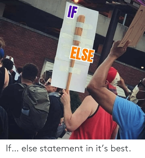 else: If… else statement in it's best.