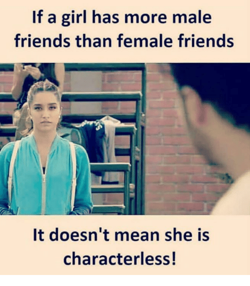 Friends, Memes, and Girl: If a girl has more male  friends than female friends  It doesn't mean she is  characterless!