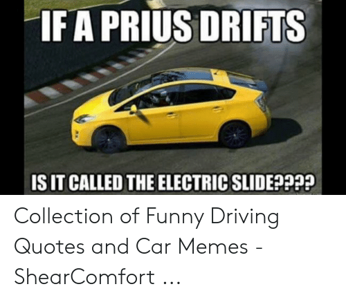 If a PRIUS DRIFTS IS IT CALLED THE ELECTRIC SLIDE ...