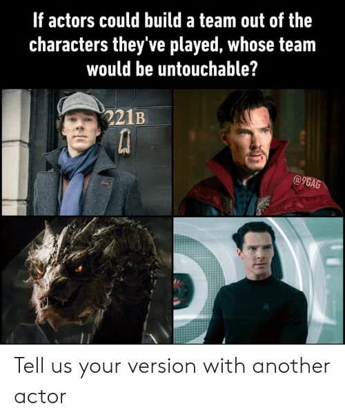 9gag, Dank, and 🤖: If actors could build a team out of the  characters they've played, whose team  would be untouchable?  221B  @9GAG Tell us your version with another actor