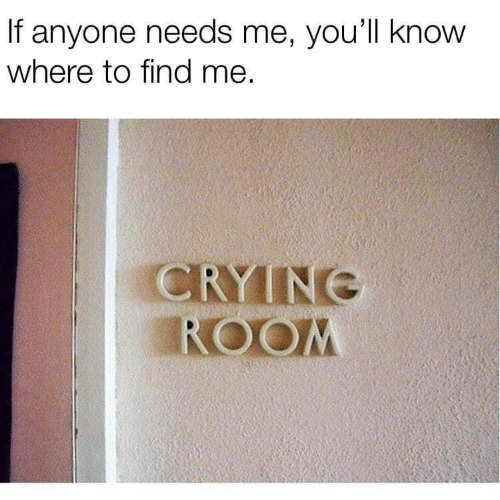 Find, Find Me, and Anyone: If anyone needs me, youll know  where to find me.  CRYINE