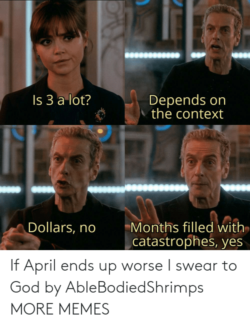swear: If April ends up worse I swear to God by AbleBodiedShrimps MORE MEMES