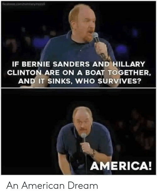 America, Bernie Sanders, and Hillary Clinton: IF BERNIE SANDERS AND HILLARY  CLINTON ARE ON A BOAT TOGETHER,  AND IT SINKS, WHO SURVIVES?  AMERICA! An American Dream
