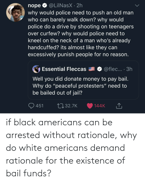Without: if black americans can be arrested without rationale, why do white americans demand rationale for the existence of bail funds?