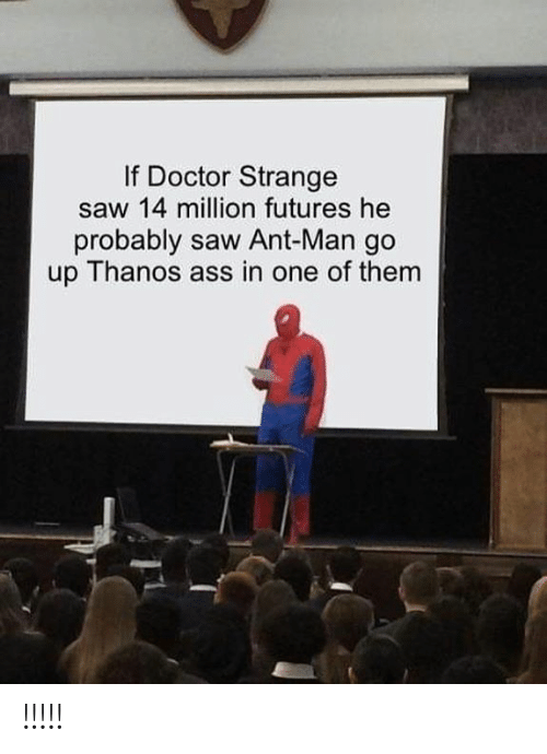 futures: If Doctor Strange  saw 14 million futures he  probably saw Ant-Man go  up Thanos ass in one of them !!!!!