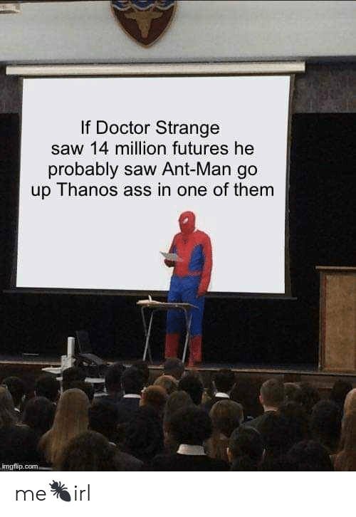 futures: If Doctor Strange  saw 14 million futures he  probably saw Ant-Man go  up Thanos ass in one of them  mgilip me🐜irl