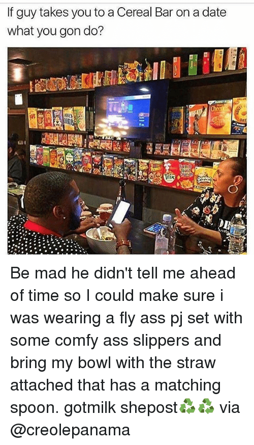 oas: If guy takes you to aCereal Bar on a date  what you gon do?  Crunch  Trix  OA Be mad he didn't tell me ahead of time so I could make sure i was wearing a fly ass pj set with some comfy ass slippers and bring my bowl with the straw attached that has a matching spoon. gotmilk shepost♻♻ via @creolepanama