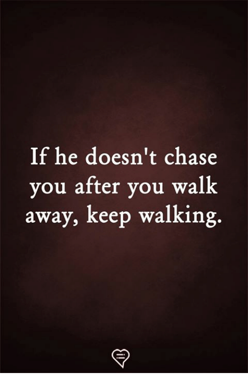 Memes, Chase, and 🤖: If he doesn't chase  vou after you walk  away, keep walking.