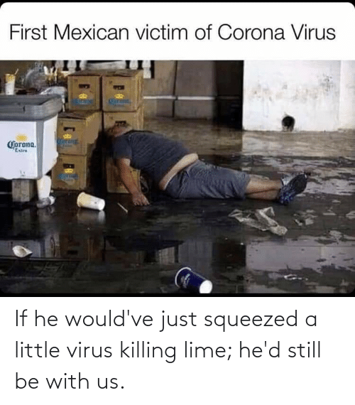 EsMemes: If he would've just squeezed a little virus killing lime; he'd still be with us.