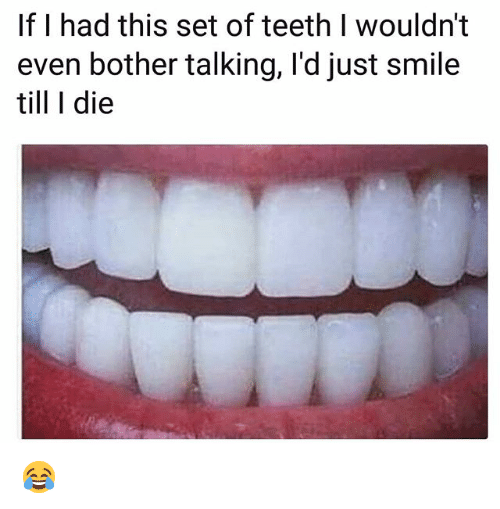 Funny, Smile, and Teeth: If I had this set of teeth I wouldn't  even bother talking, l'd just smile  till I die 😂