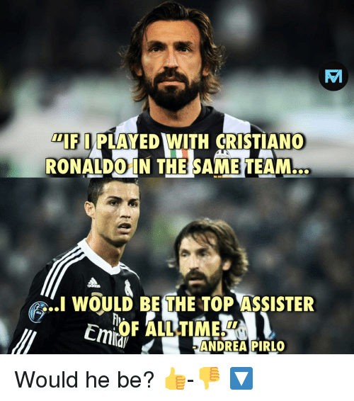"Cristiano Ronaldo, Memes, and Ronaldo: ""IF I PLAYED WITH CRISTIANO  RONALDO IN THE SAME TEAM.  e  WOULD BE THE TOP ASSISTER  Emita  ALL TIME T  dANDREAPIRLO Would he be? 👍-👎 🔽"