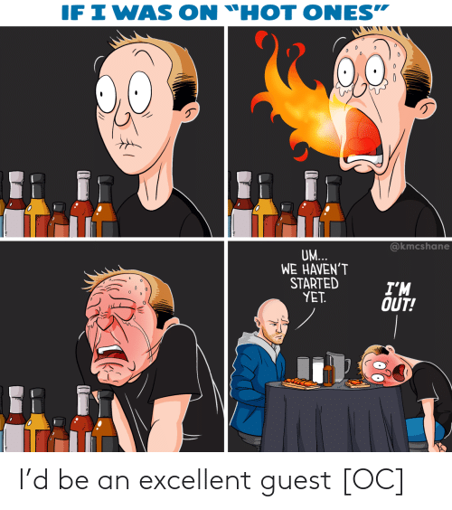 "Havent: IF I WAS  ON ""HOT ONES""  @kmcshane  UM...  WE HAVEN'T  STARTED  YET.  I'M  OUT! I'd be an excellent guest [OC]"
