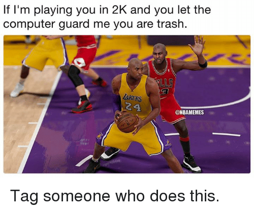Nba, Trash, and Computer: If I'm playing you in 2K and you let the  computer guard me you are trash.  AKERS  24  @NBAMEMES Tag someone who does this.