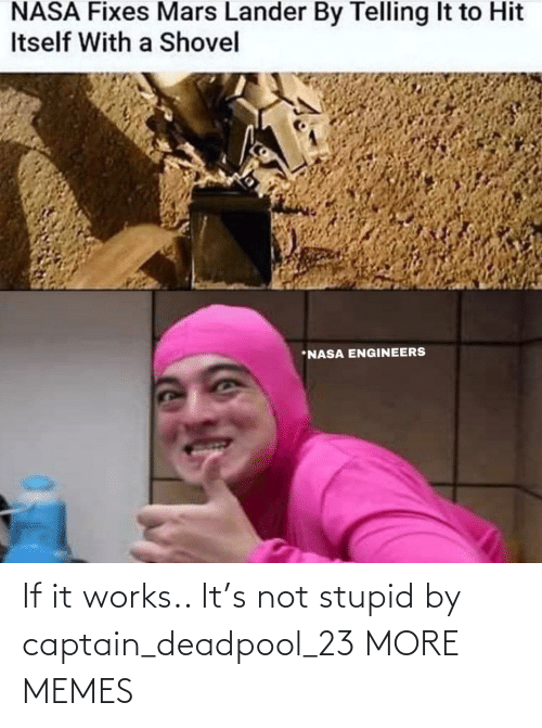 stupid: If it works.. It's not stupid by captain_deadpool_23 MORE MEMES