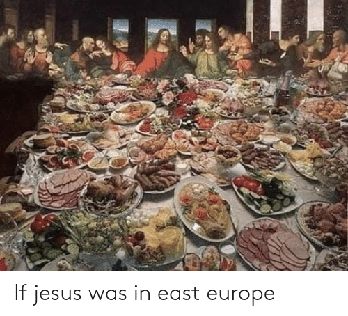 Jesus, Europe, and East: If jesus was in east europe