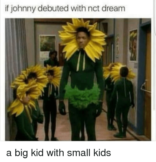 debuted: if johnny debuted with nct dream a big kid with small kids