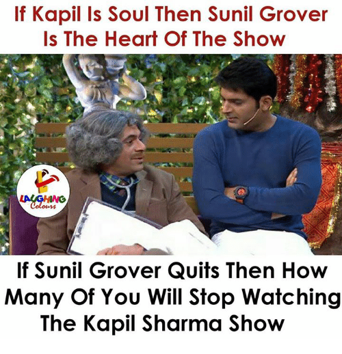 grover: If Kapil Is Soul Then Sunil Grover  Is The Heart Of The Show  If Sunil Grover Quits Then How  Many Of You Will Stop Watching  The Kapil Sharma Show