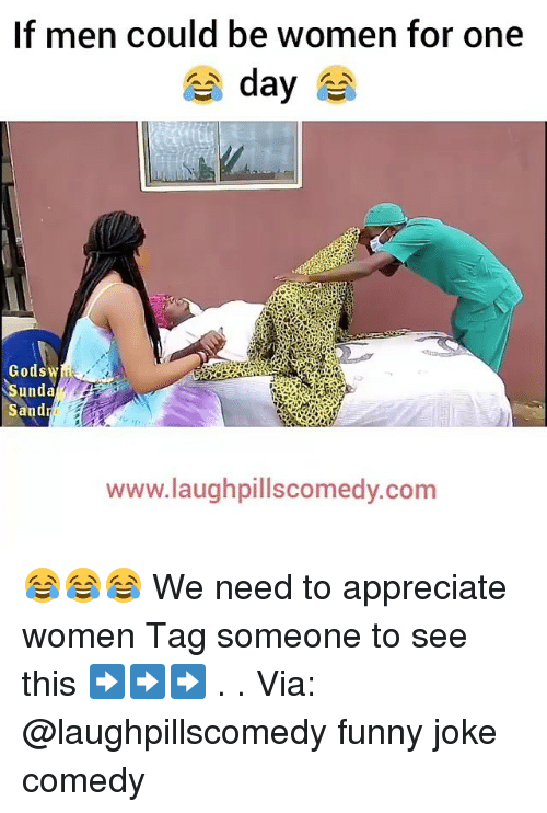 Jokings: If men could be women for one  day  unda  Sand  www.laughpillscomedy.com 😂😂😂 We need to appreciate women Tag someone to see this ➡️➡️➡️ . . Via: @laughpillscomedy funny joke comedy