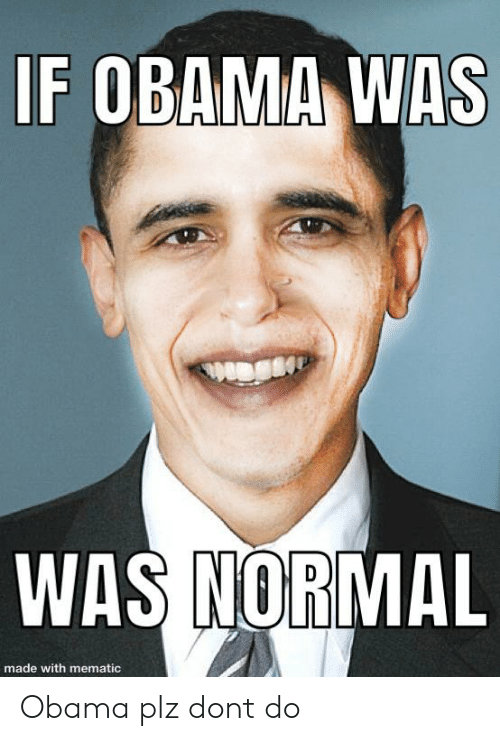Obama, Made, and Normal: IF OBAMA WAS  WAS NORMAL  made with mematic Obama plz dont do