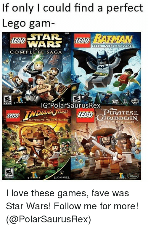 Memes, Fave, and Legos: If only I could find a perfect  Lego gam  STAR.  BATMAN  LEGO  VVARS  THE VIDEOGAME  CEO MPLETE SAGA  G Polar SaurusRex  PIRATES  CEGO  ARIBBEAN.  LUCA SARIS. I love these games, fave was Star Wars! Follow me for more! (@PolarSaurusRex)