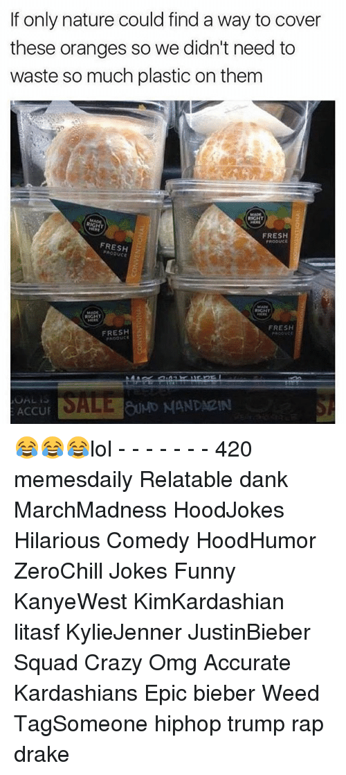 Producive: If only nature could find a way to cover  these oranges so we didn't need to  waste so much plastic on them  RIGHT  FRESH  PRODUCE  FRESH  RIGHT  RIGHT  FRESH  FRESH  ACCU 😂😂😂lol - - - - - - - 420 memesdaily Relatable dank MarchMadness HoodJokes Hilarious Comedy HoodHumor ZeroChill Jokes Funny KanyeWest KimKardashian litasf KylieJenner JustinBieber Squad Crazy Omg Accurate Kardashians Epic bieber Weed TagSomeone hiphop trump rap drake