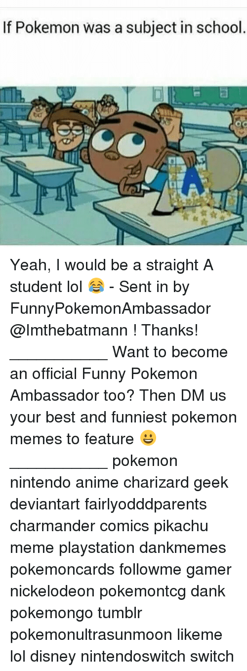 Funniest Pokemon: If Pokemon was a subject in school Yeah, I would be a straight A student lol 😂 - Sent in by FunnyPokemonAmbassador @Imthebatmann ! Thanks! ___________ Want to become an official Funny Pokemon Ambassador too? Then DM us your best and funniest pokemon memes to feature 😀 ___________ pokemon nintendo anime charizard geek deviantart fairlyodddparents charmander comics pikachu meme playstation dankmemes pokemoncards followme gamer nickelodeon pokemontcg dank pokemongo tumblr pokemonultrasunmoon likeme lol disney nintendoswitch switch