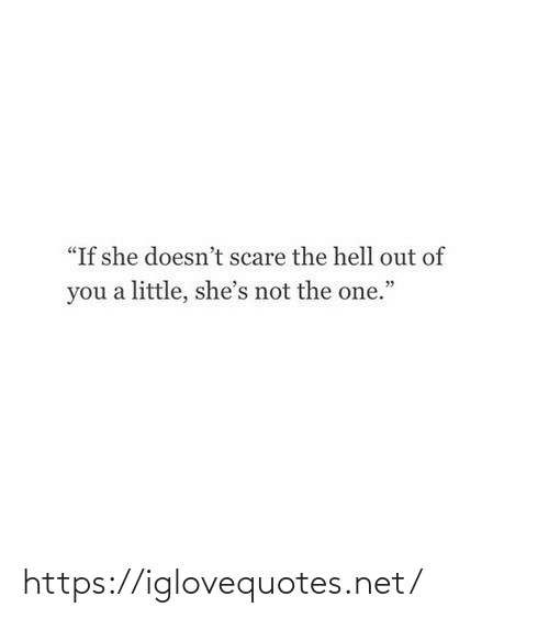 "The Hell: ""If she doesn't scare the hell out of  you a little, she's not the one."" https://iglovequotes.net/"