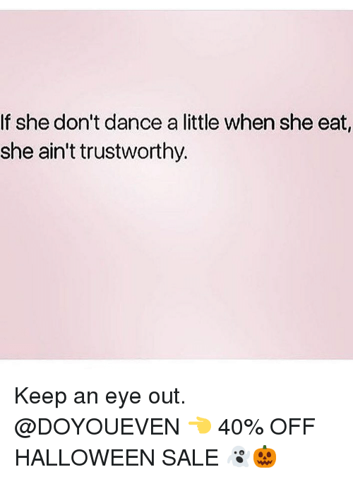 Gym, Halloween, and Dance: If she don't dance a little when she eat,  she ain't trustworthy. Keep an eye out. @DOYOUEVEN 👈 40% OFF HALLOWEEN SALE 👻🎃