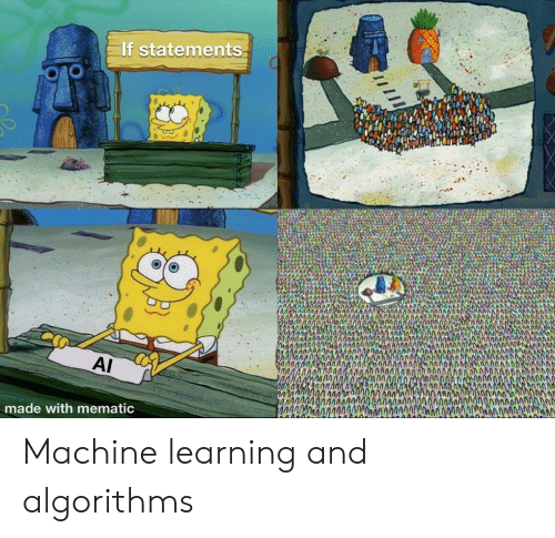 Machine Learning, Made, and Machine: If statements  AI  O0000  made with mematic Machine learning and algorithms