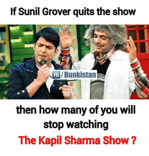 grover: If Sunil Grover quits the show  fb /Bunkistan  then how many of you will  stop watching  The Kapil Sharma Show?