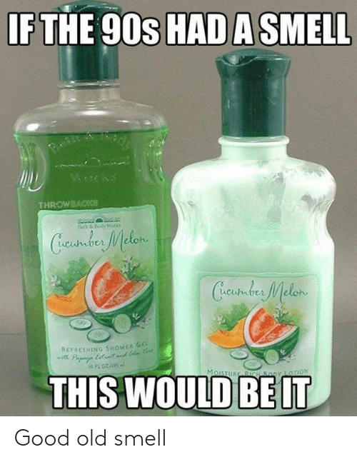 Beth: IF THE 90s HAD A SMELL  Wwks  THROWBACKce  Beth &Body Worko  Cundus Melen  Creustder Melon  REFAESHING SHOWER GE  Pa ett  THIS WOULD  MoISTURE BICH By LOTION Good old smell