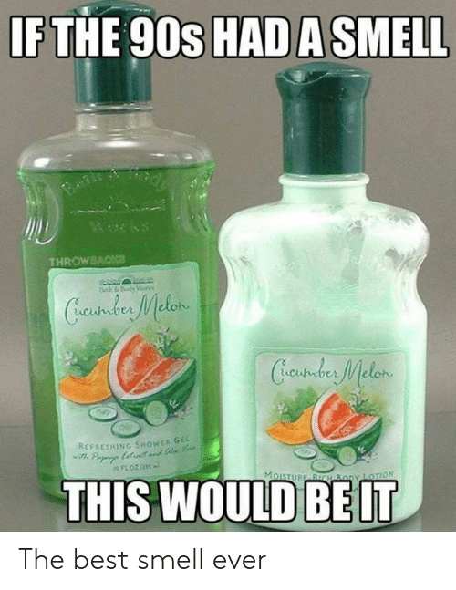 Beth: IF THE 90s HAD A SMELL  Wwks  THROWBACKce  Beth &Body Worko  Cundus Melen  Creustder Melon  REFAESHING SHOWER GE  Pa ett  THIS WOULD  MoISTURE BICH By LOTION The best smell ever