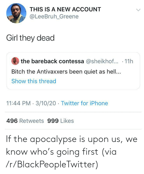 apocalypse: If the apocalypse is upon us, we know who's going first (via /r/BlackPeopleTwitter)