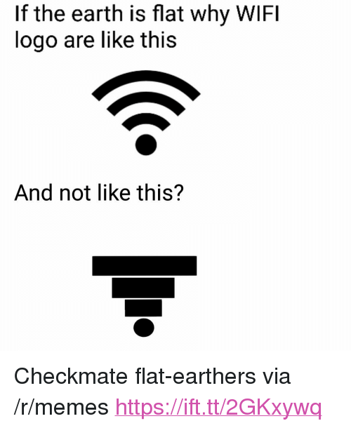 """Memes, Earth, and Wifi: If the earth is flat why WIFI  logo are like this  And not like this? <p>Checkmate flat-earthers via /r/memes <a href=""""https://ift.tt/2GKxywq"""">https://ift.tt/2GKxywq</a></p>"""