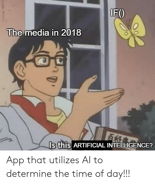 artificial intelligence: IF  The media in 2018  Is this ARTIFICIAL INTELLIGENCE? App that utilizes AI to determine the time of day!!!