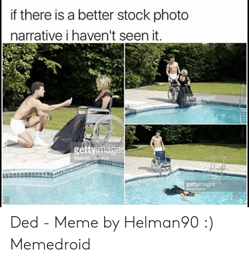 Summer Memes 2018: if there is a better stock photo  narrative i haven't seen it  ge  géttyimage  gettyimages Ded - Meme by Helman90 :) Memedroid