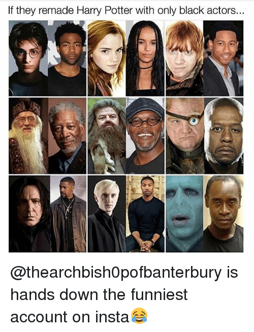 Funny, Harry Potter, and Black: If they remade Harry Potter with only black actors.. @thearchbish0pofbanterbury is hands down the funniest account on insta😂
