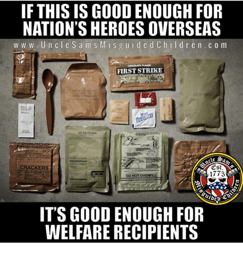 Good, Heroes, and Welfare: IF THIS IS GOOD ENOUGH FOR  NATION'S HEROES OVERSEAS  w w w. UncleSam S M is g uid edCh ildr en. c o m  FIRST STRIKE  DICED PEARS  CRACKERS  Cst.  1775  DO NOT OVERFILL  IT'S GOOD ENOUGH FOR  WELFARE RECIPIENTS