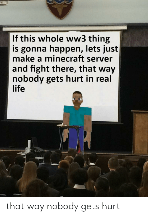 ww3: If this whole ww3 thing  is gonna happen, lets just  make a minecraft server  and fight there, that way  nobody gets hurt in real  life that way nobody gets hurt