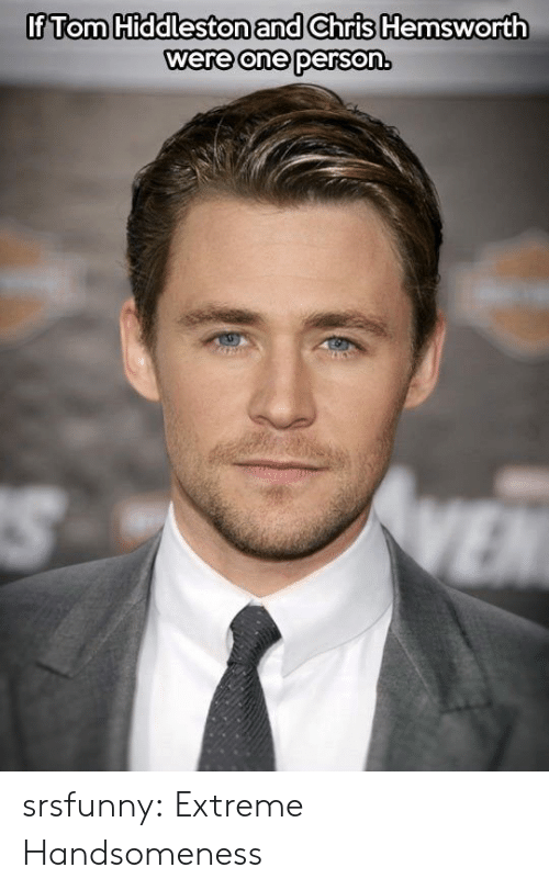Chris Hemsworth, Tumblr, and Blog: If Tom Hiddleston and Chris Hemsworth  were one person. srsfunny:  Extreme Handsomeness