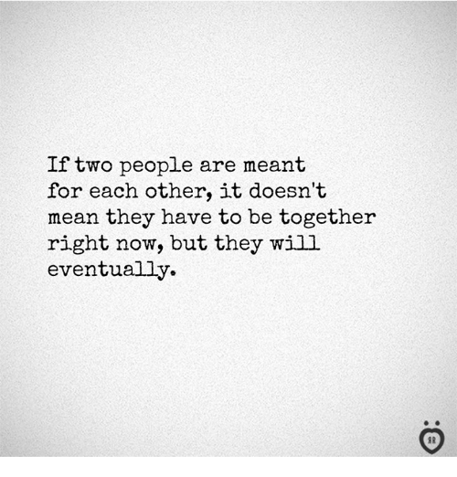 Mean, Will, and They: If two people are meant  for each other, it doesn't  mean they have to be together  right now, but they will  eventually