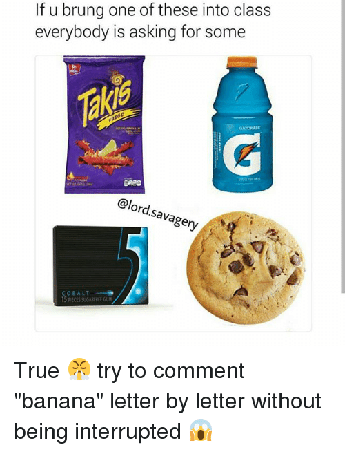 """Memes, True, and Banana: If u brung one of these into class  everybody is asking for some  @lord.savagery  ery  COBALT  15 PIECES SUGARFREE GUM True 😤 try to comment """"banana"""" letter by letter without being interrupted 😱"""